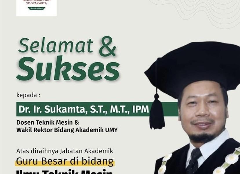 Prof. Dr. Ir. Sukamta, M.T, Profesor Pertama di Program Studi Teknik Mesin UMY dan Profesor ke-11 di UMY